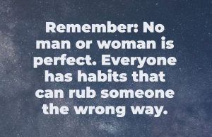 no one is perfect, he wants you the way you are