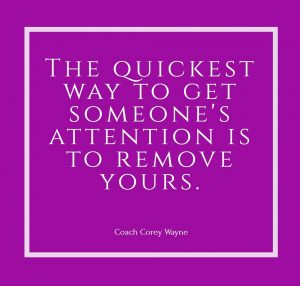 The quickest way to get somene's attention is to remove yours. getexbackforgood.com